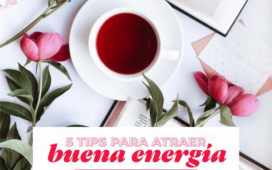 ¡5 tips para atraer buena energía!